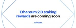 Ethereum 2.0 staking rewards are coming soon to Coinbase